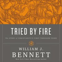 Tried by Fire - William J. Bennett