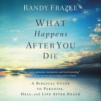 What Happens After You Die - Randy Frazee