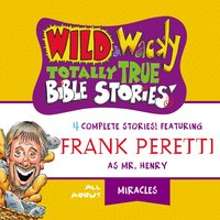 Wild and Wacky Totally True Bible Stories - All About Miracles - Frank E. Peretti
