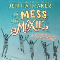 Of Mess and Moxie - Jen Hatmaker