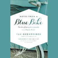 Notes from a Blue Bike: The Art of Living Intentionally in a Chaotic World - Tsh Oxenreider