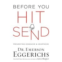 Before You Hit Send: Preventing Headache and Heartache - Emerson Eggerichs