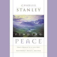 Finding Peace: God's Promise of a Life Free from Regret, Anxiety, and Fear - Charles F. Stanley