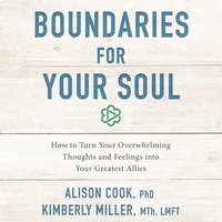 Boundaries for Your Soul - Alison Cook, Kimberly Miller, MTh, LMFT
