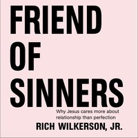 Friend of Sinners - Rich Wilkerson Jr.