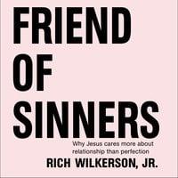 Friend of Sinners - Rich Wilkerson Jr.
