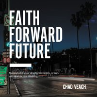 Faith Forward Future - Chad Veach