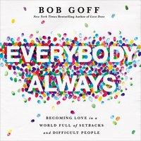 Everybody, Always - Bob Goff