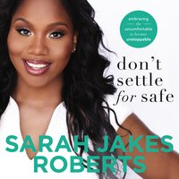 Don't Settle for Safe - Sarah Jakes Roberts
