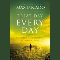 Great Day Every Day - Max Lucado