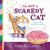 I'm Not a Scaredy Cat - Max Lucado