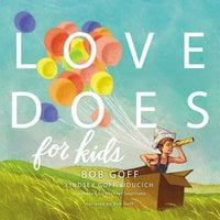 Love Does for Kids - Bob Goff, Lindsey Goff Viducich