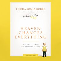 Heaven Changes Everything - Sonja Burpo,Todd Burpo