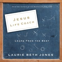 Jesus, Life Coach: Learn from the Best - Laurie Beth Jones