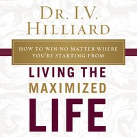 Living the Maximized Life - I.V. Hilliard