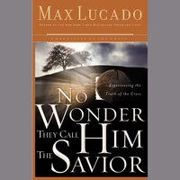 No Wonder They Call Him the Savior: Discover Hope In the Unlikeliest Place - Max Lucado