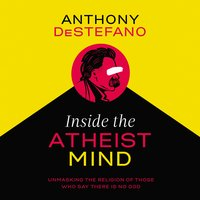 Inside the Atheist Mind - Anthony DeStefano