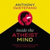 Inside the Atheist Mind - Anthony DeStefano