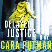 Delayed Justice - Cara C. Putman