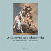 A Carnevale ogni scherzo vale! Storia e filastrocche della tradizione italiana - AA.VV.