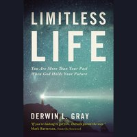 Limitless Life: You Are More Than Your Past When God Holds Your Future - Derwin L. Gray
