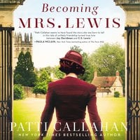 Becoming Mrs. Lewis: The Improbable Love Story of Joy Davidman and C. S. Lewis - Patti Callahan