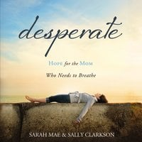 Desperate - Sally Clarkson, Sarah Mae
