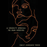 A Cruelty Special to Our Species - Emily Jungmin Yoon