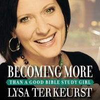 Becoming More Than a Good Bible Study Girl - Lysa TerKeurst