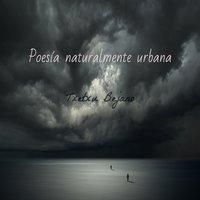 Poesía Naturalmente Urbana - Txetxu Bejano