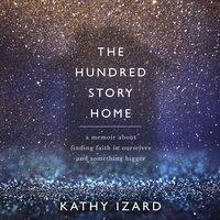 The Hundred Story Home - Kathy Izard