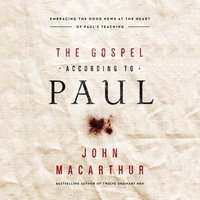 The Gospel According to Paul - John F. MacArthur