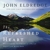 The Refreshed Heart - John Eldredge