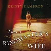 The Ringmaster's Wife - Kristy Cambron