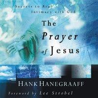 The Prayer of Jesus - Hank Hanegraaff