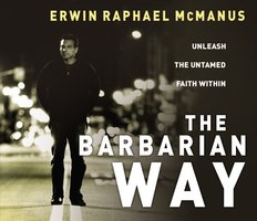 The Barbarian Way CD: Unleash the Untamed Faith Within - Erwin Raphael McManus