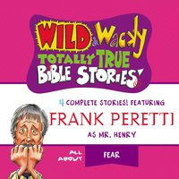 Wild and Wacky Totally True Bible Stories - All About Fear - Frank E. Peretti