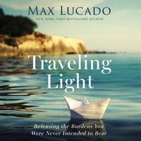 Traveling Light - Max Lucado