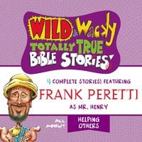 Wild and Wacky Totally True Bible Stories - All About Helping Others - Frank E. Peretti