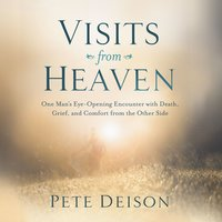 Visits from Heaven - Pete Deison