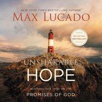 Unshakable Hope - Max Lucado
