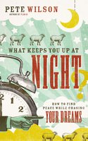 What Keeps You Up at Night?: How to Find Peace While Chasing Your Dreams - Pete Wilson