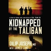 Kidnapped by the Taliban: A Story of Terror, Hope, and Rescue by SEAL Team Six - Dilip Joseph, M.D.