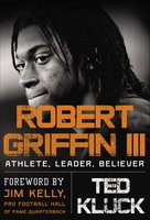 Robert Griffin III: Athlete, Leader, Believer - Ted Kluck