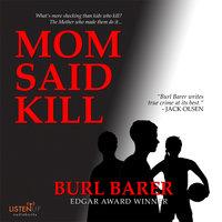 Mom Said Kill - Burl Barer