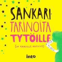 Sankaritarinoita tytöille (ja kaikille muille) - Taru Anttonen,Milla Karppinen