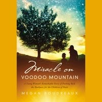 Miracle on Voodoo Mountain: A Young Woman's Remarkable Story of Pushing Back the Darkness for the Children of Haiti - Megan Boudreaux