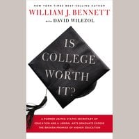 Is College Worth It? - William J. Bennett,David Wilezol