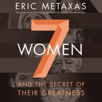 Seven Women - Eric Metaxas