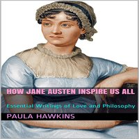 How Jane Austen Inspire Us All: Essential Writings of Love and Philosophy - Paula Hawkins
